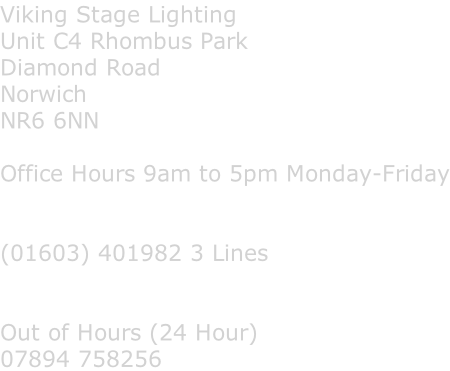Viking Stage Lighting Unit C4 Rhombus Park Diamond Road Norwich NR6 6NN  Office Hours 9am to 5pm Monday-Friday   (01603) 401982 3 Lines   Out of Hours (24 Hour) 07894 758256